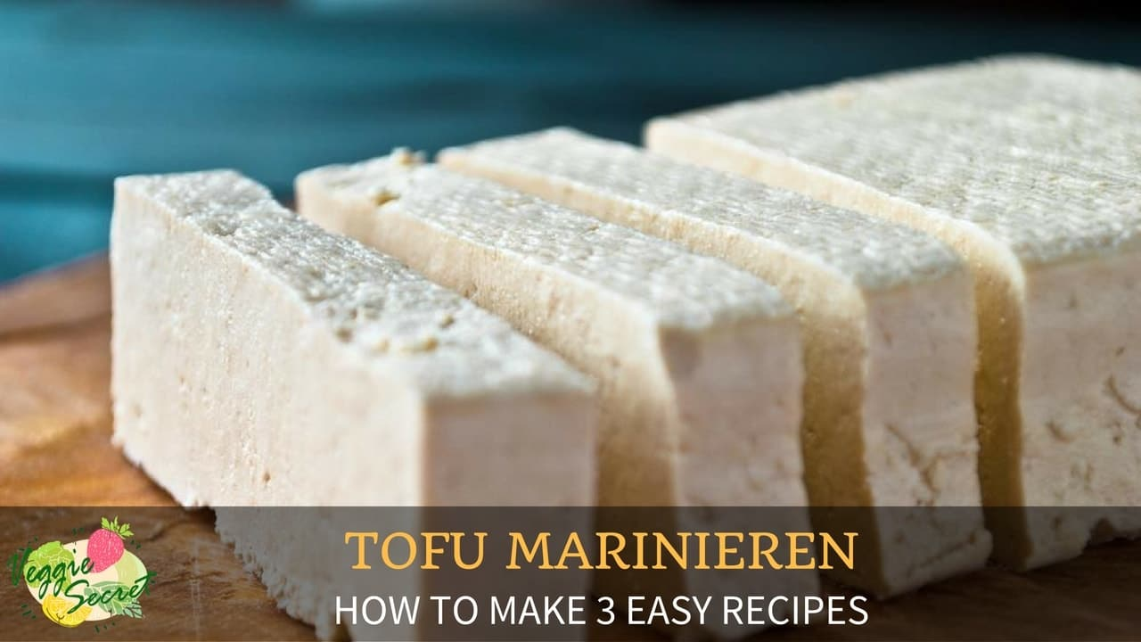 TOFU Marinieren – How To Make 3 Easy Recipes